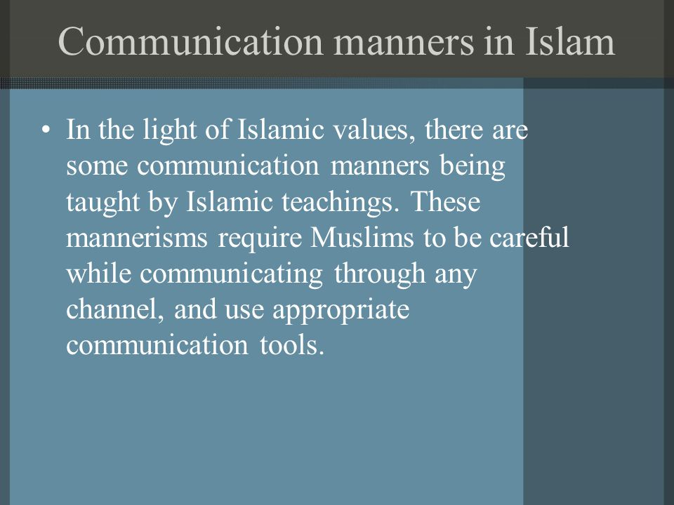 The communication manners include: Be truthful Avoid loose talk / Backbiting Not shouting or losing control during communication Avoid cursing / foul language