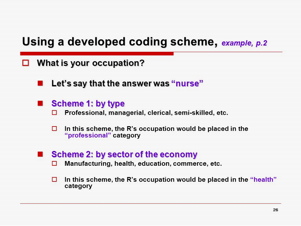 26 Using a developed coding scheme, example, p.2  What is your occupation.