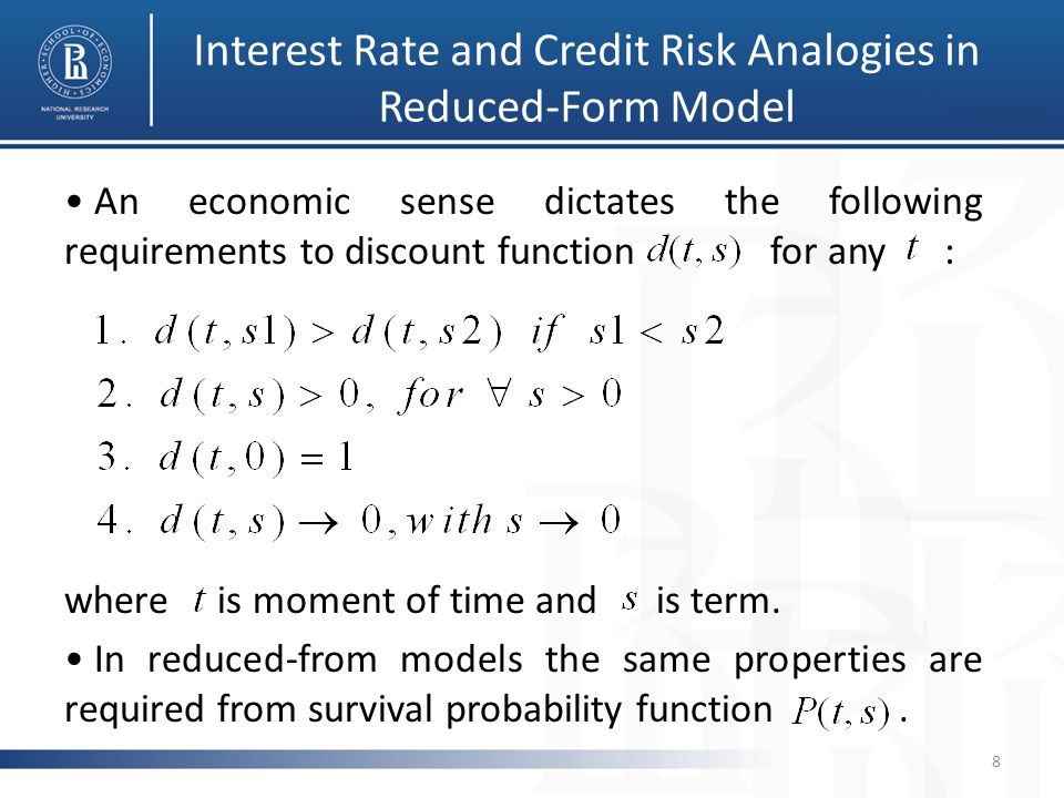 Interest Rate and Credit Risk Analogies in Reduced-Form Model The main object modeled within reduced-form models of interest rates is a term structure of instantaneous forward rates.