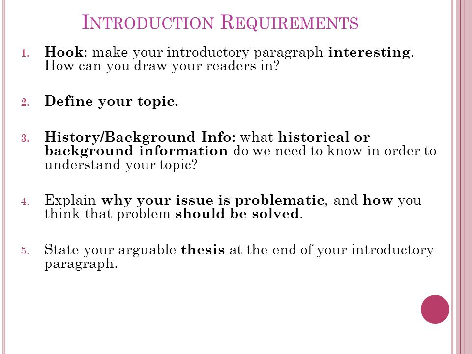 I NTRODUCTION R EQUIREMENTS 1. Hook : make your introductory paragraph interesting.