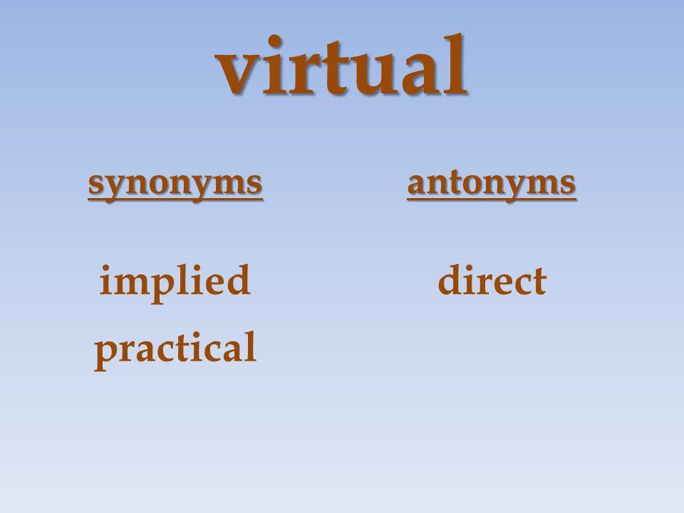 virtual synonymsantonyms implieddirect practical