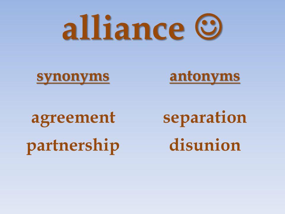 alliance alliance synonymsantonyms agreementseparation partnershipdisunion