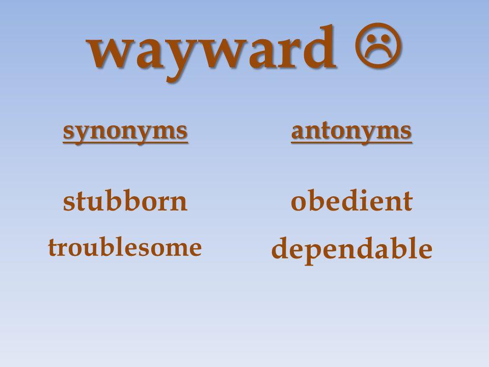 wayward  synonymsantonyms stubbornobedient troublesome dependable