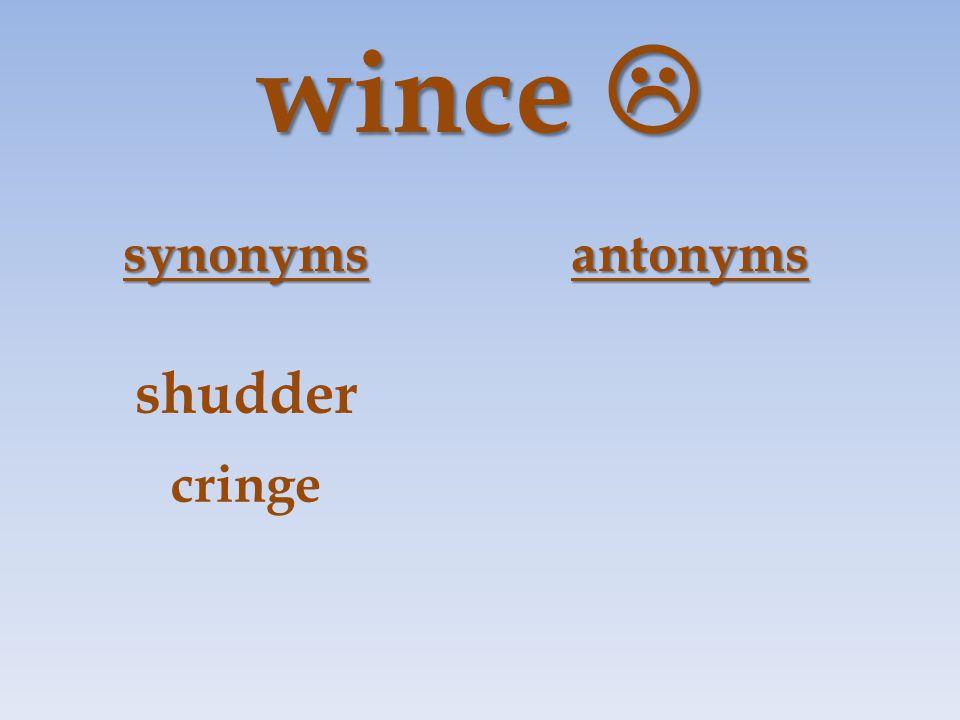 wince  synonymsantonyms shudder cringe