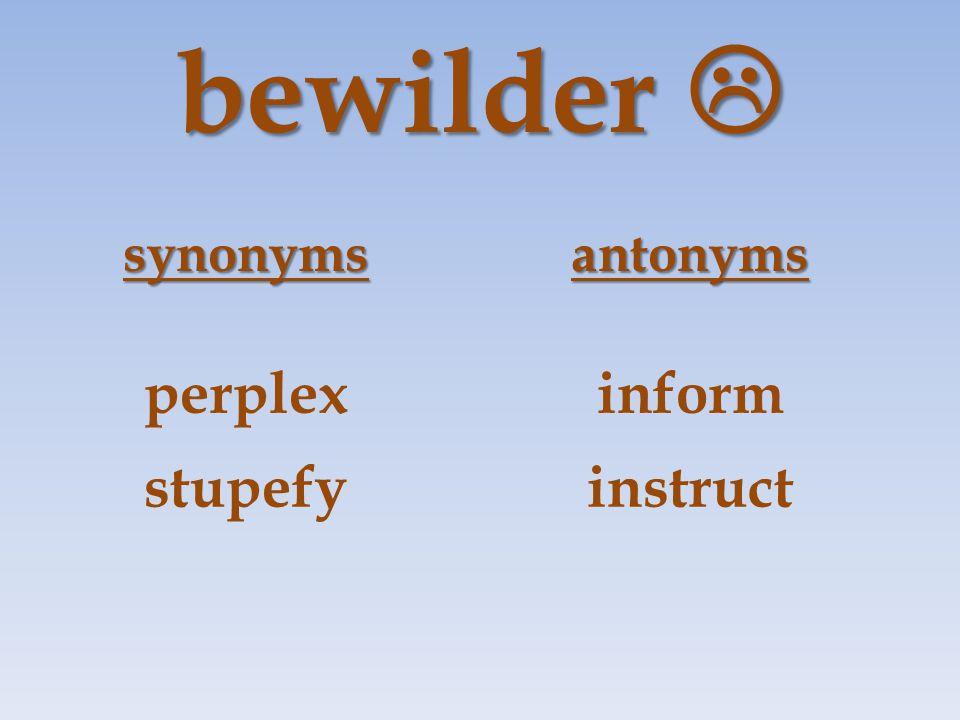 bewilder  synonymsantonyms perplexinform stupefyinstruct