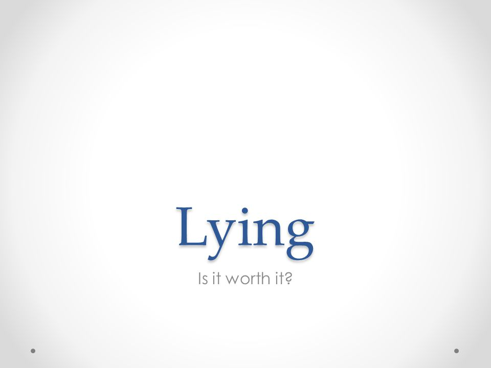 Lying Is it worth it