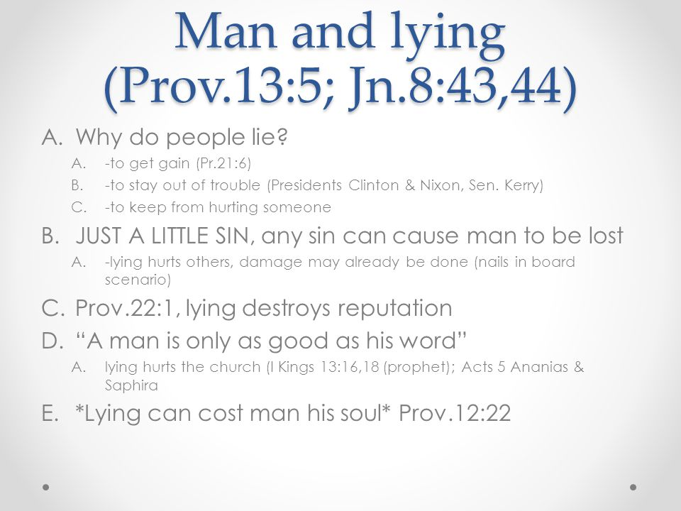 Man and lying (Prov.13:5; Jn.8:43,44) A.Why do people lie.