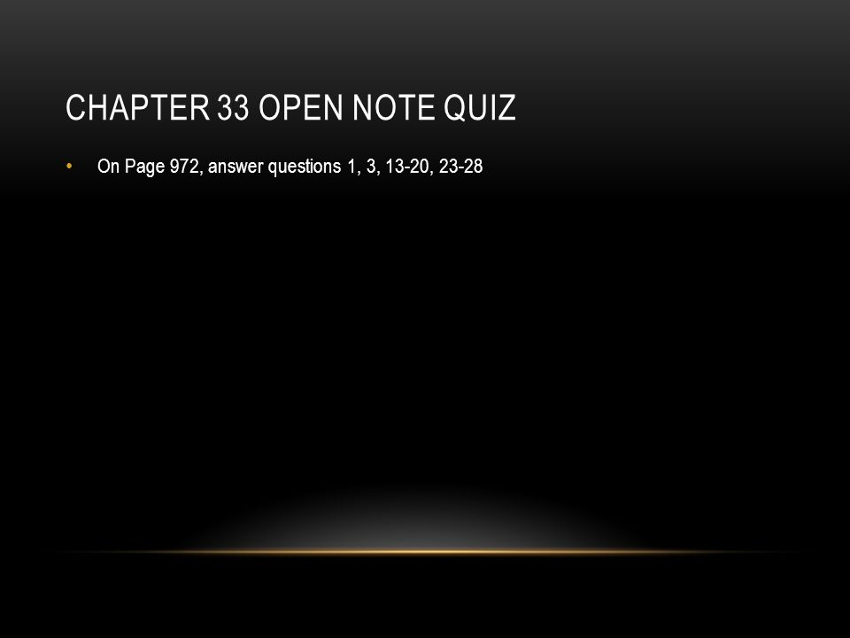 CHAPTER 33 OPEN NOTE QUIZ On Page 972, answer questions 1, 3, 13-20, 23-28