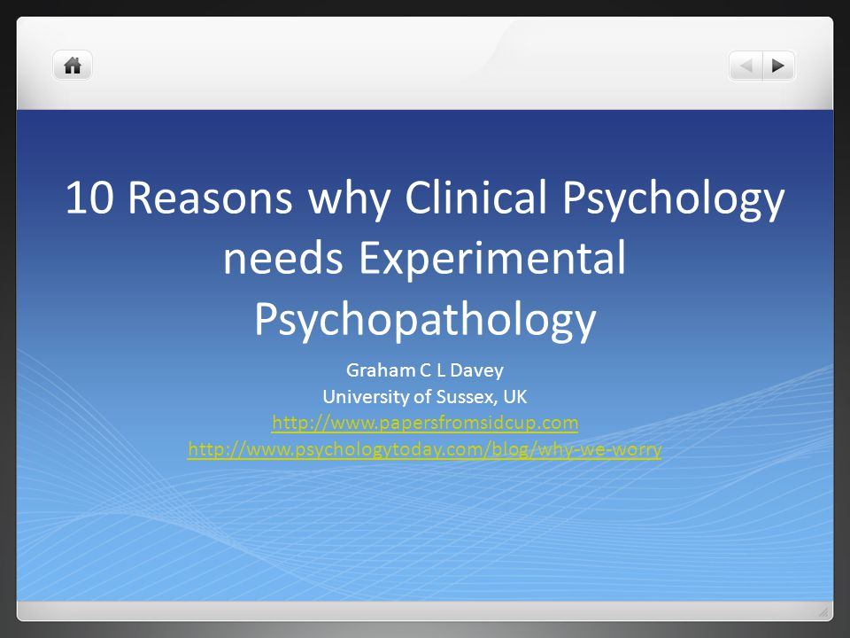 3 Misunderstandings of EP by Clinical Psychologists/Psychiatrists The Clinical Psychologist desperately protective of their subject domain The Journal Reviewer who completely misunderstands the purpose of Experimental Psychopathology Experimental Psychopathologists are NOT trying to explain EVERYTHING!