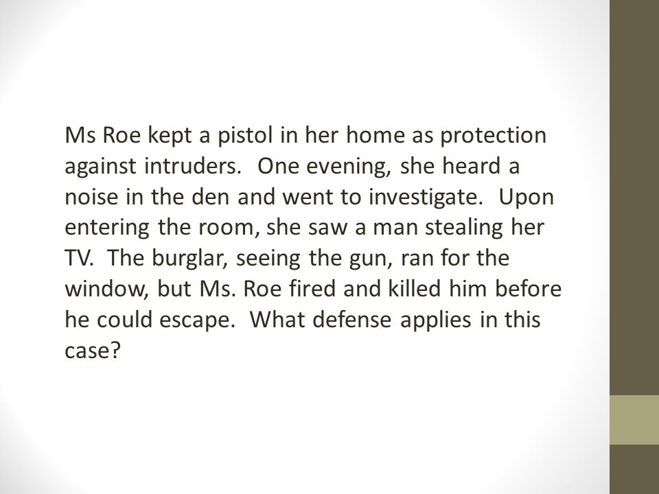 Ms Roe kept a pistol in her home as protection against intruders.