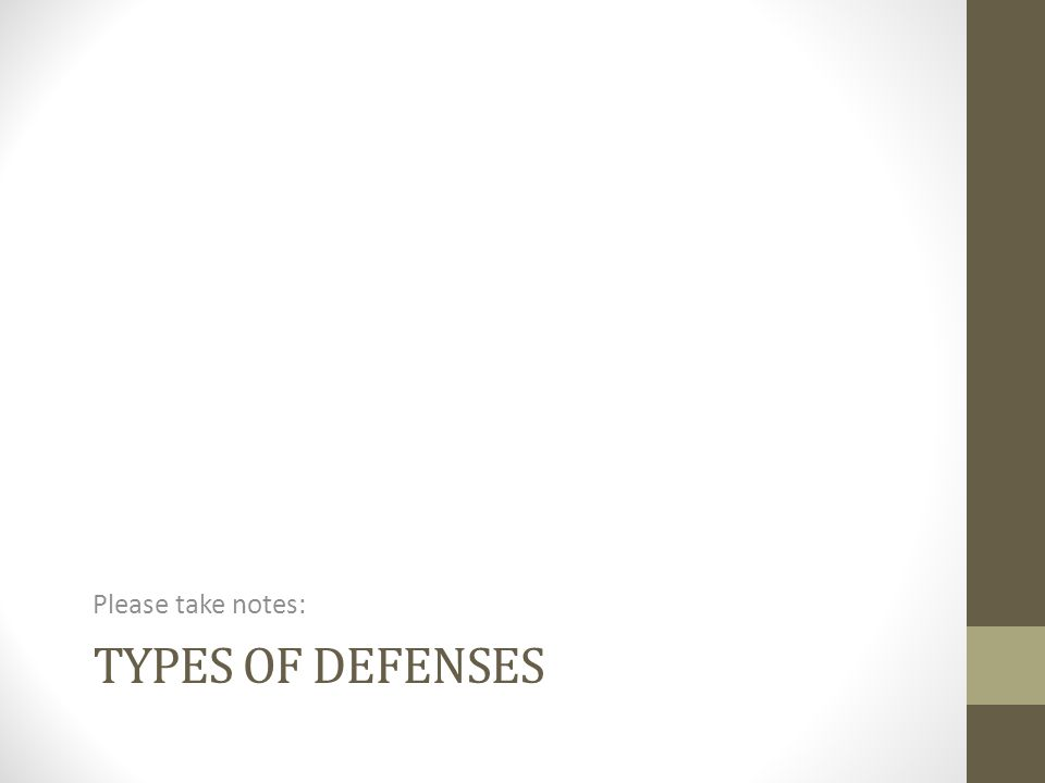 TYPES OF DEFENSES Please take notes: