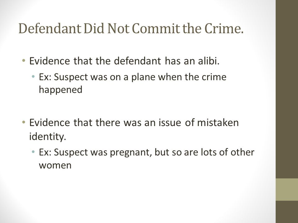 Defendant Did Not Commit the Crime. Evidence that the defendant has an alibi.