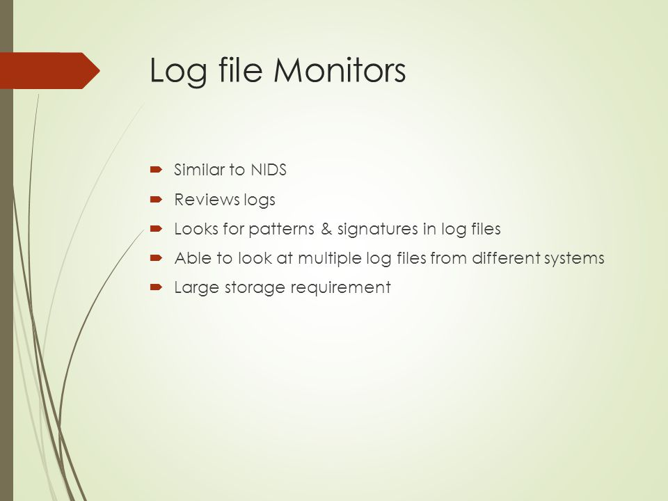 Log file Monitors  Similar to NIDS  Reviews logs  Looks for patterns & signatures in log files  Able to look at multiple log files from different