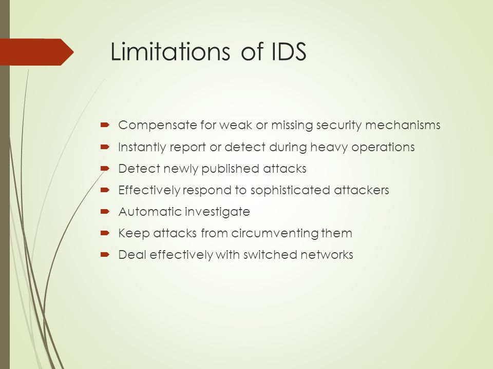 Limitations of IDS  Compensate for weak or missing security mechanisms  Instantly report or detect during heavy operations  Detect newly published