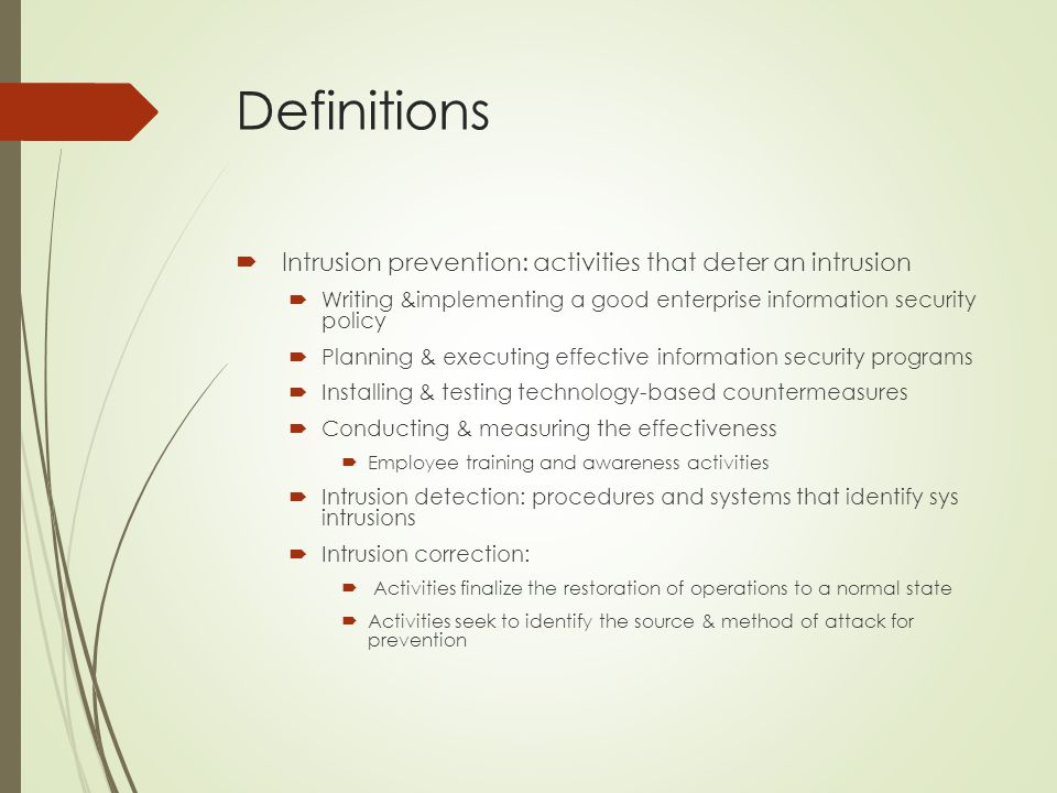 Definitions  Intrusion prevention: activities that deter an intrusion  Writing &implementing a good enterprise information security policy  Plannin
