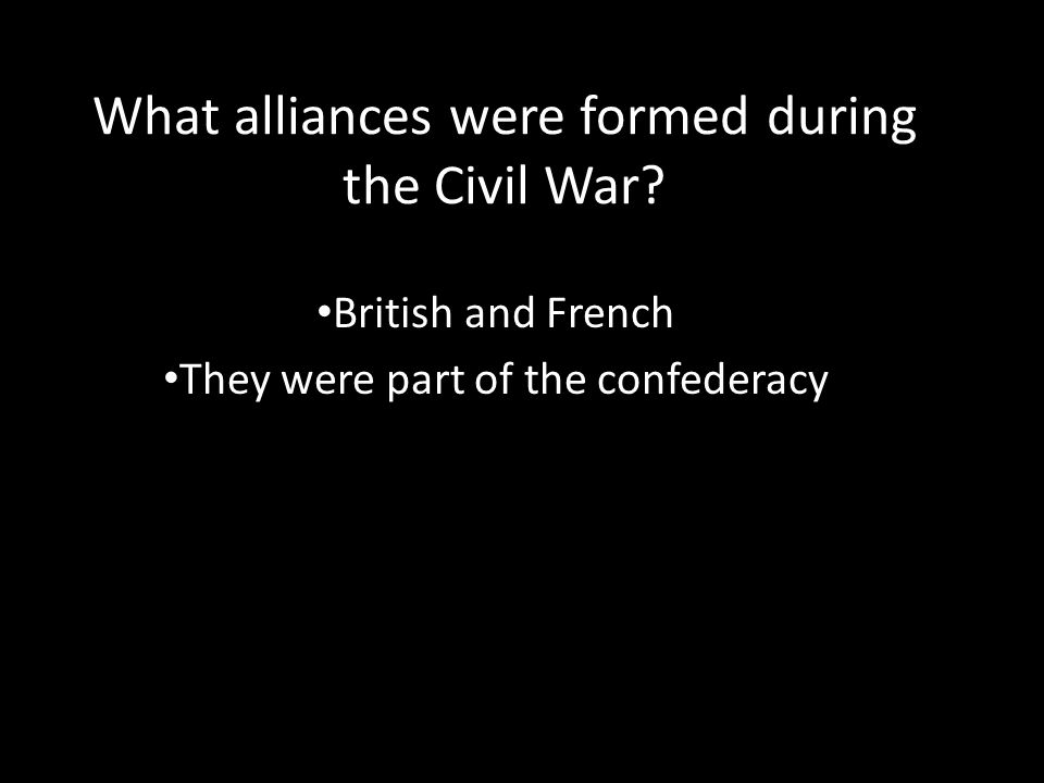 What alliances were formed during the Civil War.