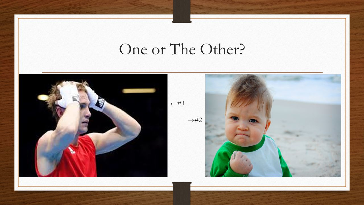 One or The Other? ←#1 →#2