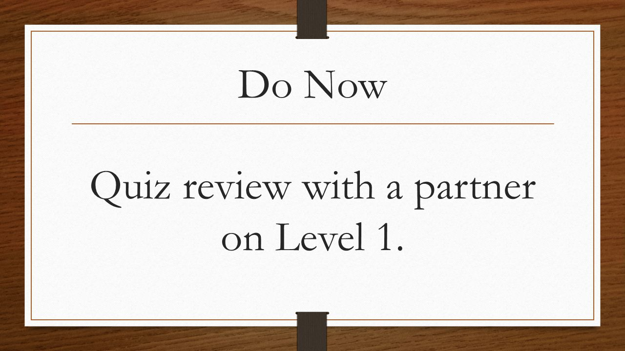 Do Now Quiz review with a partner on Level 1.