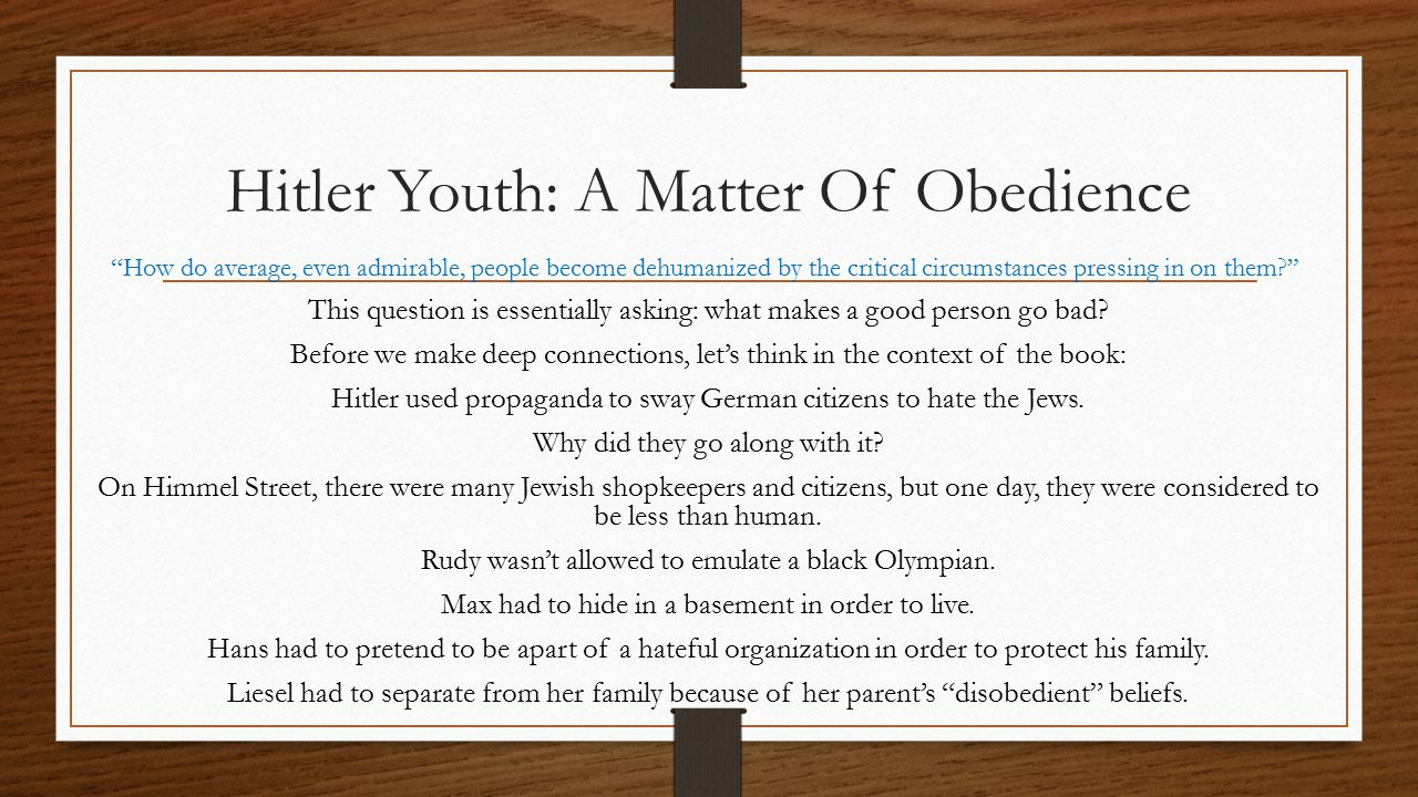 Hitler Youth: A Matter Of Obedience How do average, even admirable, people become dehumanized by the critical circumstances pressing in on them? This question is essentially asking: what makes a good person go bad.