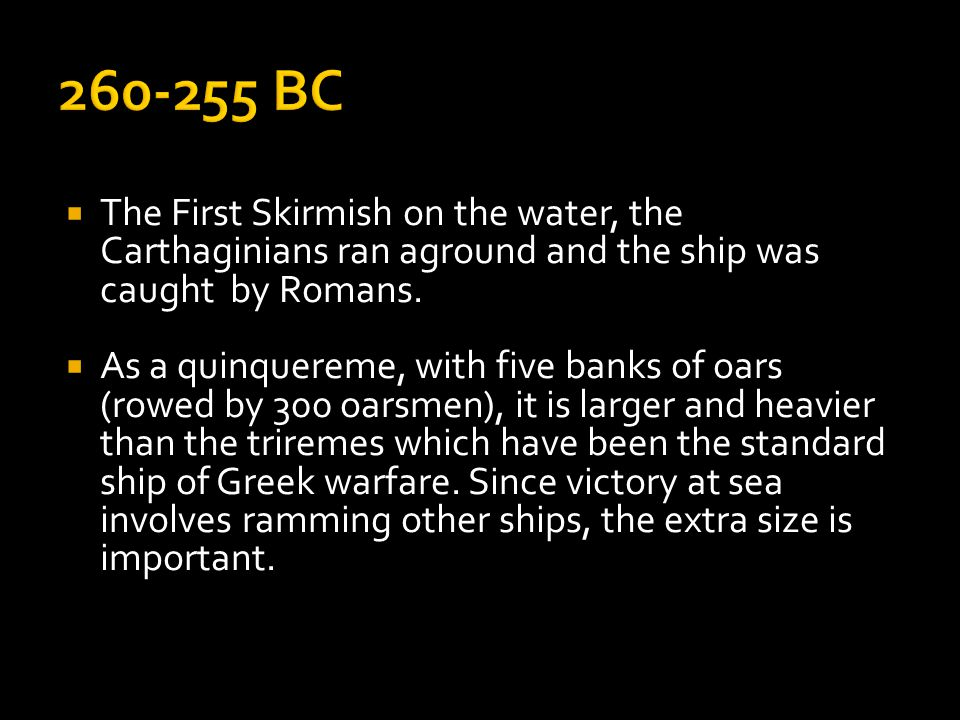  The First Skirmish on the water, the Carthaginians ran aground and the ship was caught by Romans.