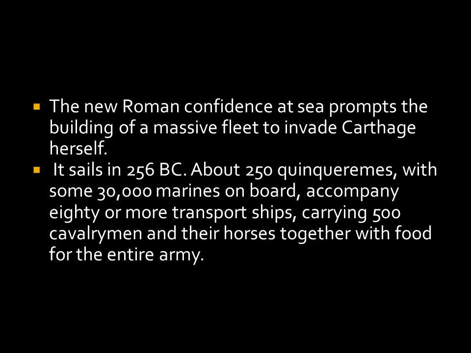  The new Roman confidence at sea prompts the building of a massive fleet to invade Carthage herself.