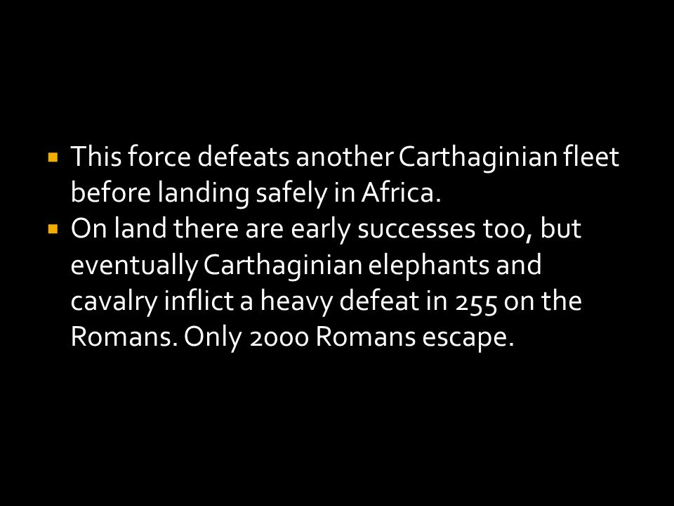  This force defeats another Carthaginian fleet before landing safely in Africa.