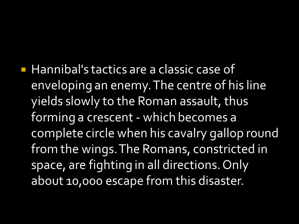  Hannibal s tactics are a classic case of enveloping an enemy.