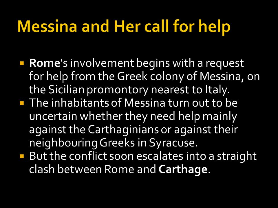  While asking Rome for help, Messina did not realize the ramification of this.