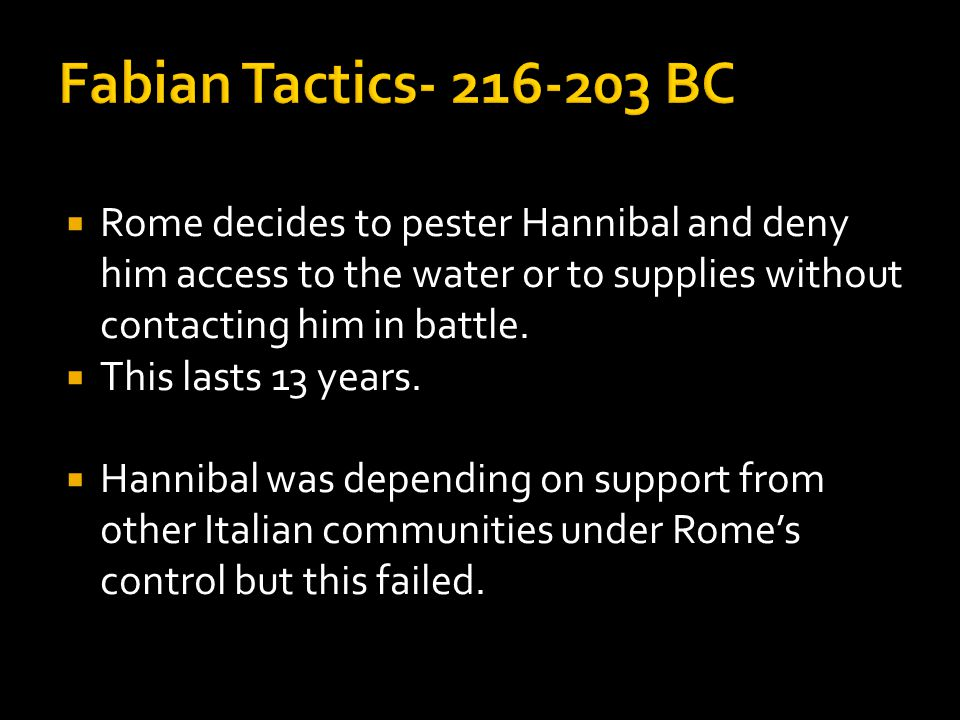  Rome decides to pester Hannibal and deny him access to the water or to supplies without contacting him in battle.