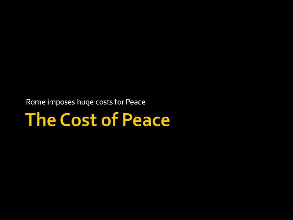 Rome imposes huge costs for Peace