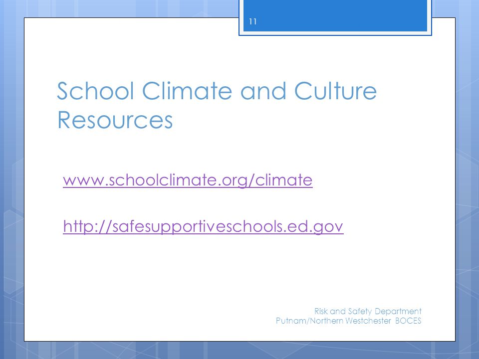 School Climate and Culture Resources www.schoolclimate.org/climate http://safesupportiveschools.ed.gov Risk and Safety Department Putnam/Northern West