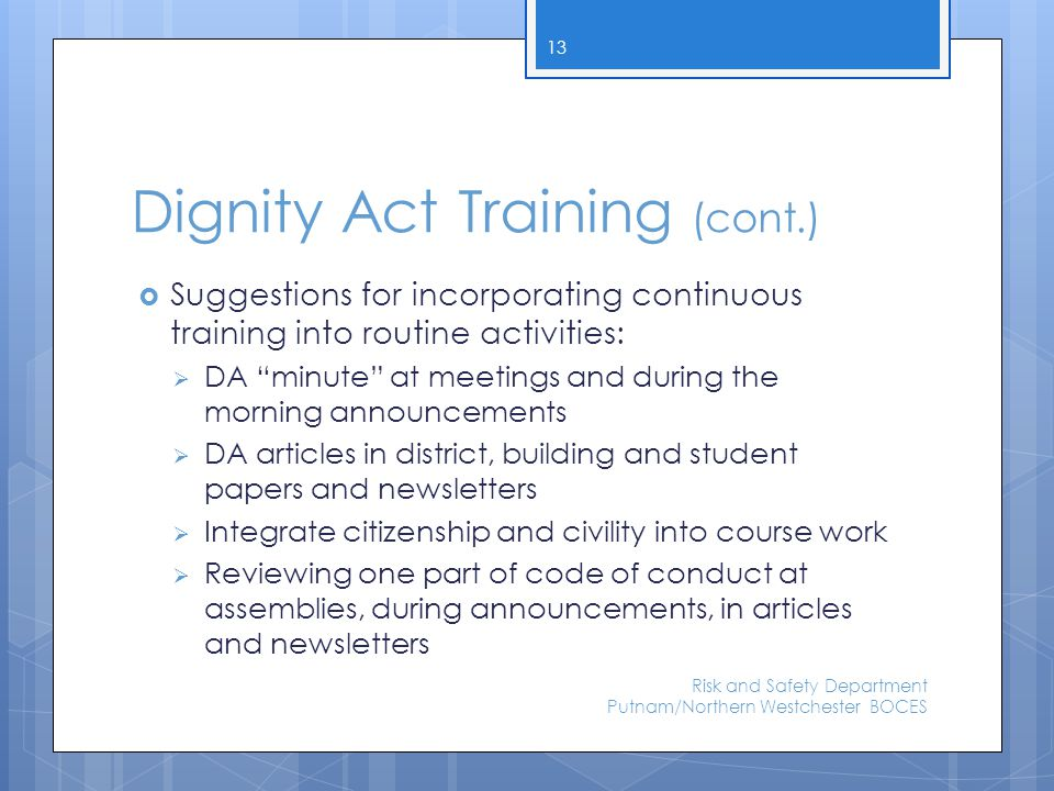 "Dignity Act Training (cont.)  Suggestions for incorporating continuous training into routine activities:  DA ""minute"" at meetings and during the mor"