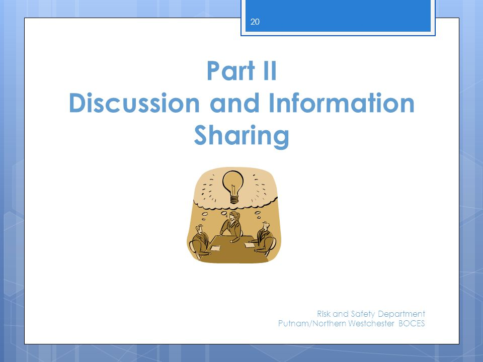 Part II Discussion and Information Sharing Risk and Safety Department Putnam/Northern Westchester BOCES 20