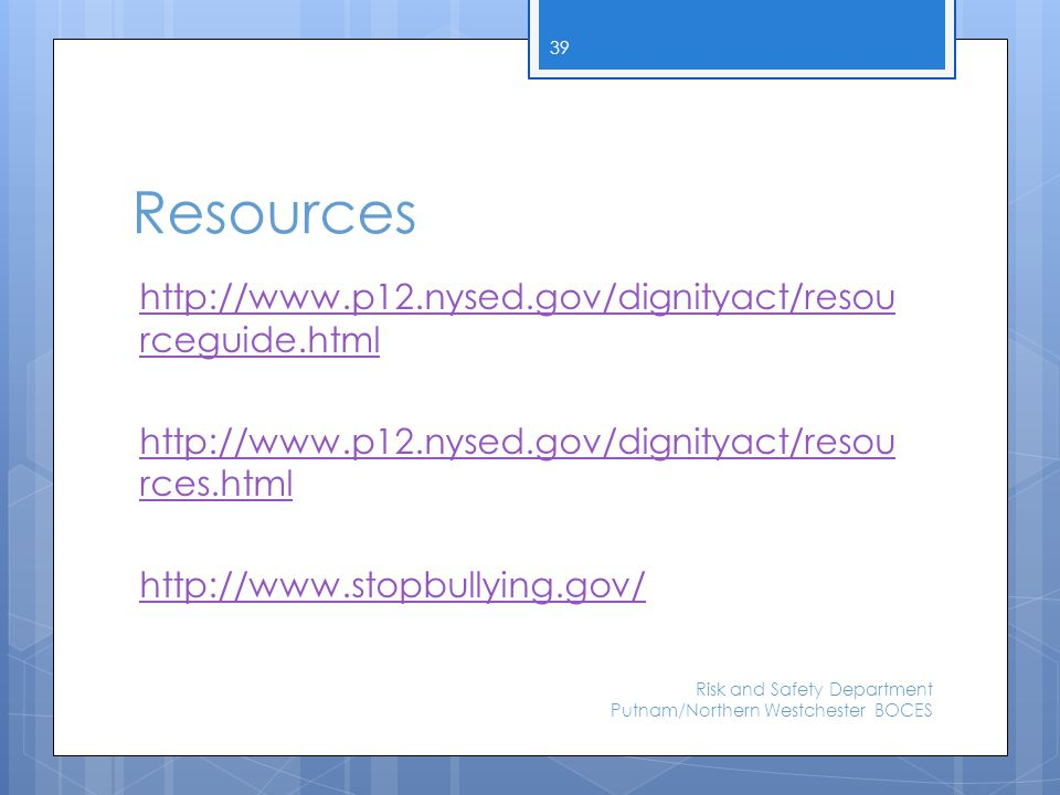 Resources http://www.p12.nysed.gov/dignityact/resou rceguide.html http://www.p12.nysed.gov/dignityact/resou rces.html http://www.stopbullying.gov/ Ris