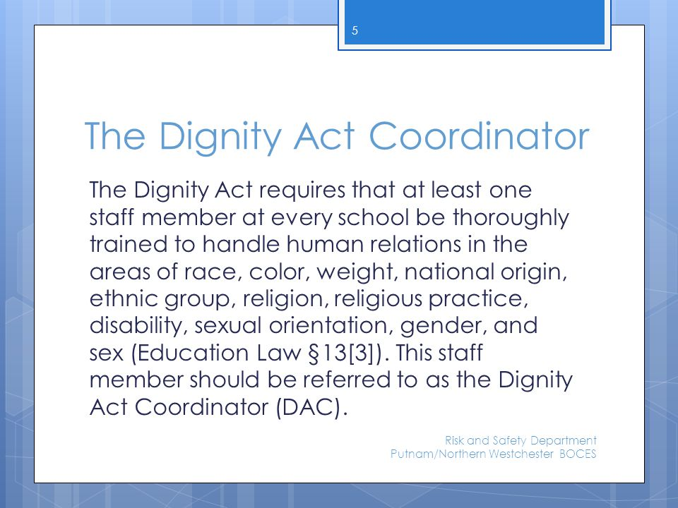 The Dignity Act Coordinator The Dignity Act requires that at least one staff member at every school be thoroughly trained to handle human relations in