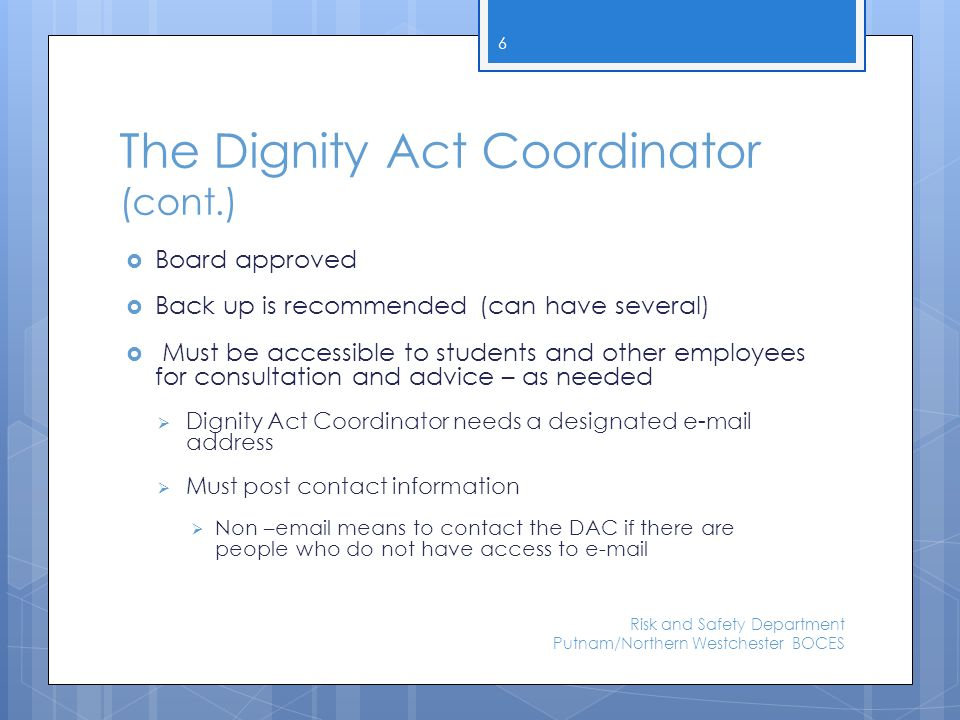 The Dignity Act Coordinator (cont.)  Board approved  Back up is recommended (can have several)  Must be accessible to students and other employees