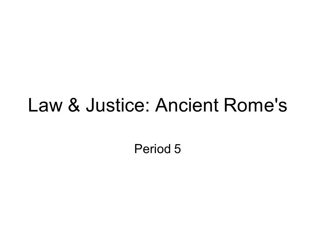 Law & Justice: Ancient Rome s Period 5