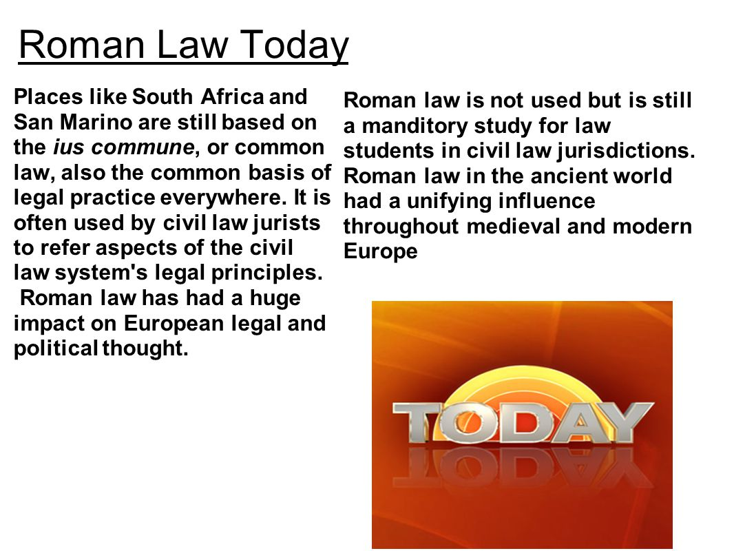 Roman Law Today Places like South Africa and San Marino are still based on the ius commune, or common law, also the common basis of legal practice everywhere.