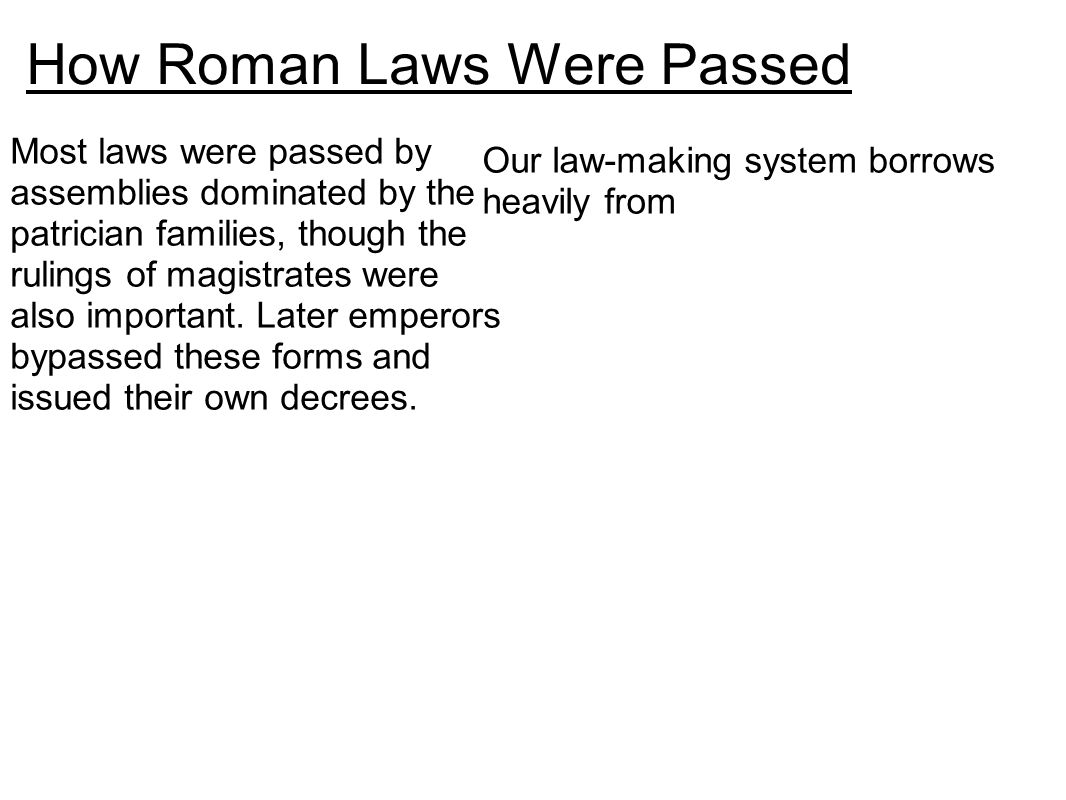 How Roman Laws Were Passed Most laws were passed by assemblies dominated by the patrician families, though the rulings of magistrates were also important.