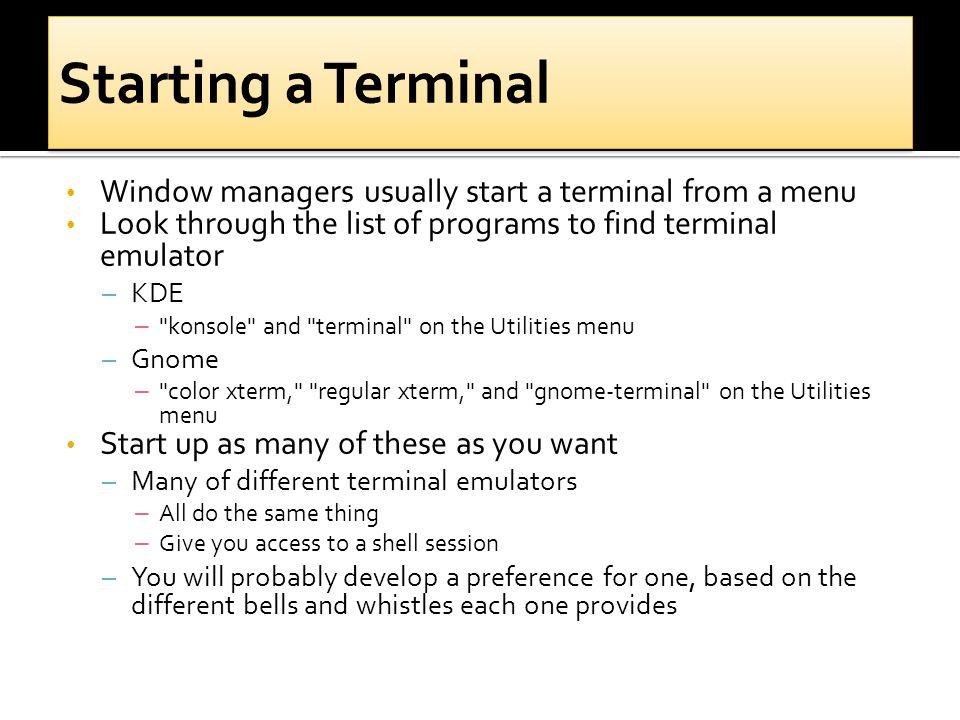 Window managers usually start a terminal from a menu Look through the list of programs to find terminal emulator – KDE –