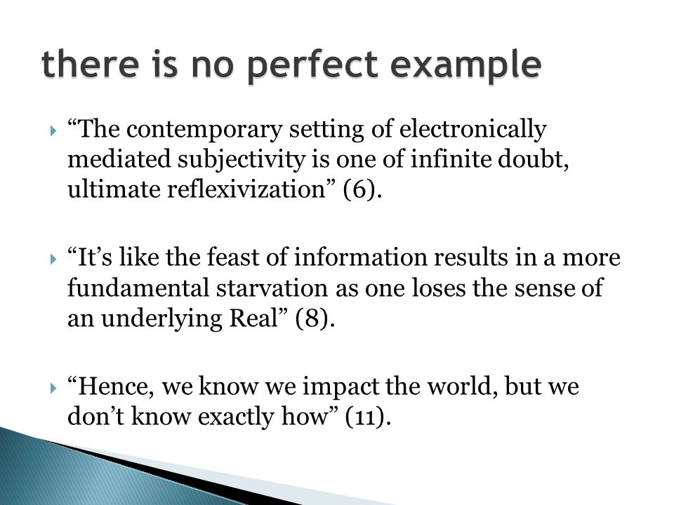  The contemporary setting of electronically mediated subjectivity is one of infinite doubt, ultimate reflexivization (6).