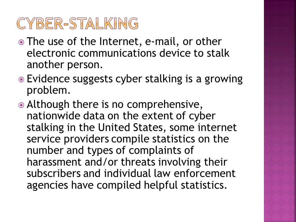  The use of the Internet, e-mail, or other electronic communications device to stalk another person.