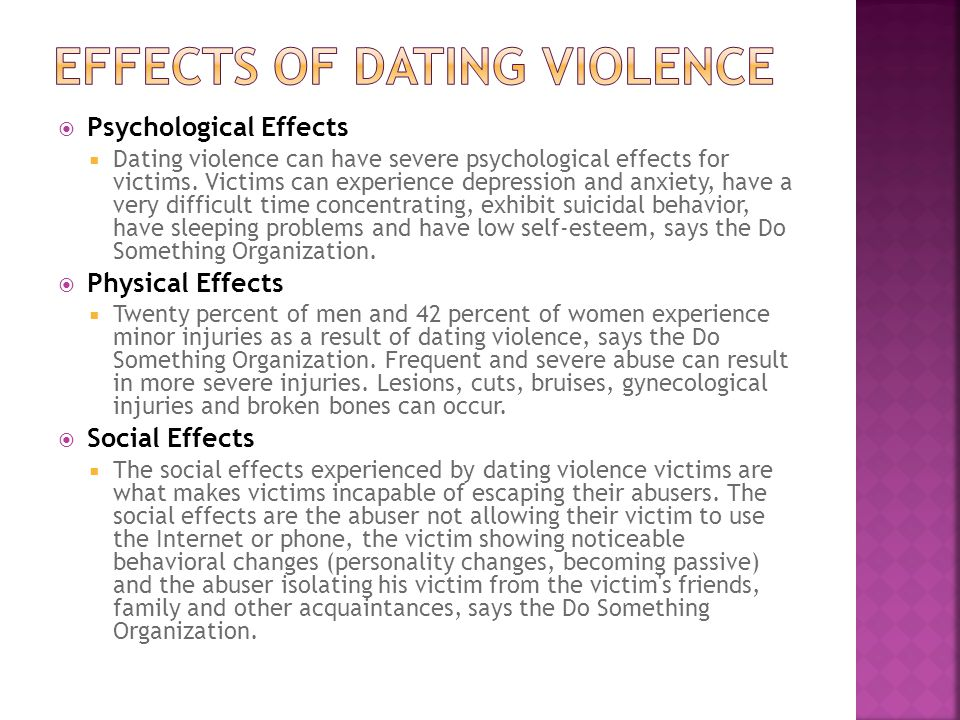  Psychological Effects  Dating violence can have severe psychological effects for victims.