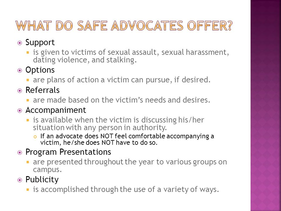  Support  is given to victims of sexual assault, sexual harassment, dating violence, and stalking.