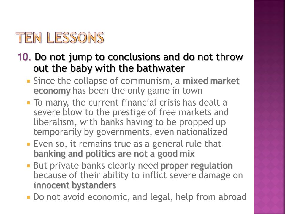 10. Do not jump to conclusions and do not throw out the baby with the bathwater mixed market economy  Since the collapse of communism, a mixed market