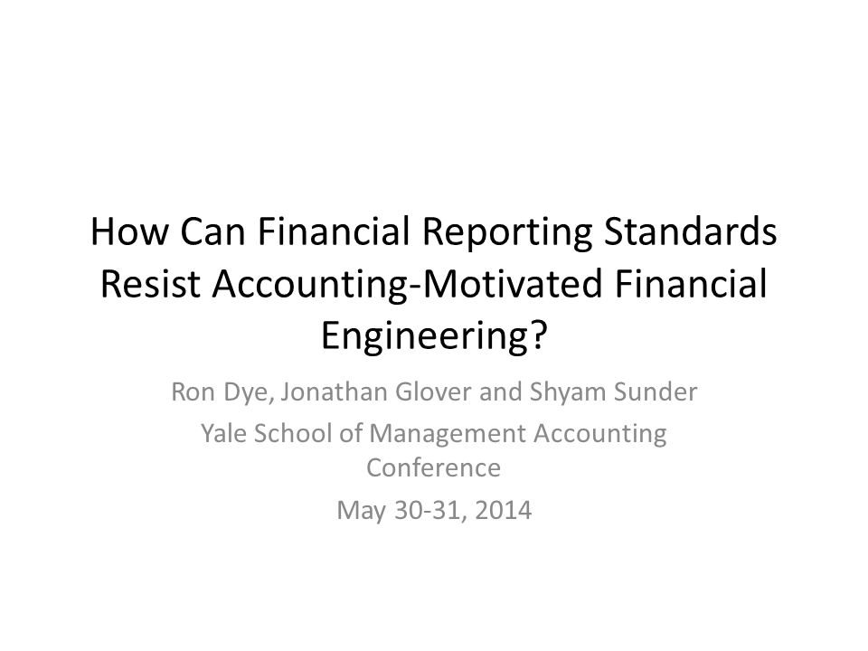 How Can Financial Reporting Standards Resist Accounting-Motivated Financial Engineering.