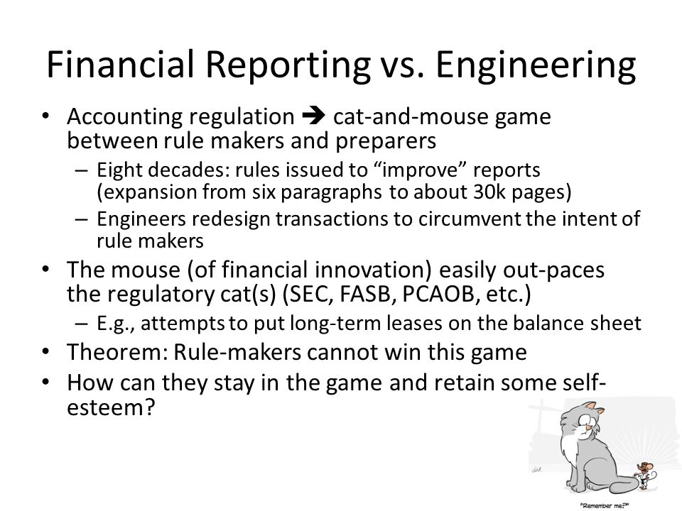 """Financial Reporting vs. Engineering Accounting regulation  cat-and-mouse game between rule makers and preparers – Eight decades: rules issued to """"imp"""