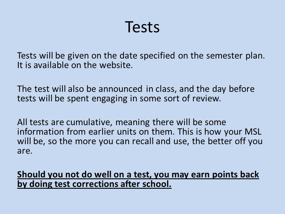 Tests Tests will be given on the date specified on the semester plan.