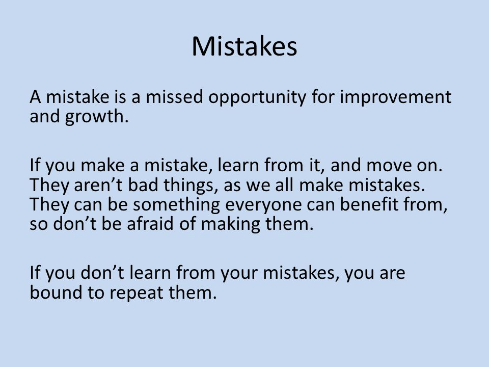 Mistakes A mistake is a missed opportunity for improvement and growth.