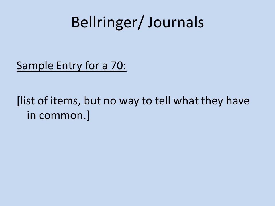 Bellringer/ Journals Sample Entry for a 70: [list of items, but no way to tell what they have in common.]